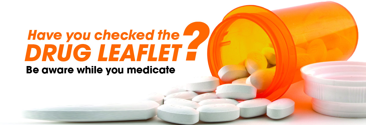 Have you checked the Drug leaflet? Be aware while you medicate.